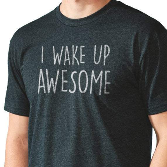 I Wake up Awesome Men's T-Shirt