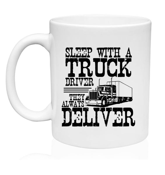 Sleep With A Trucker - They Always Deliver - 11 oz. or 15 oz. Mug