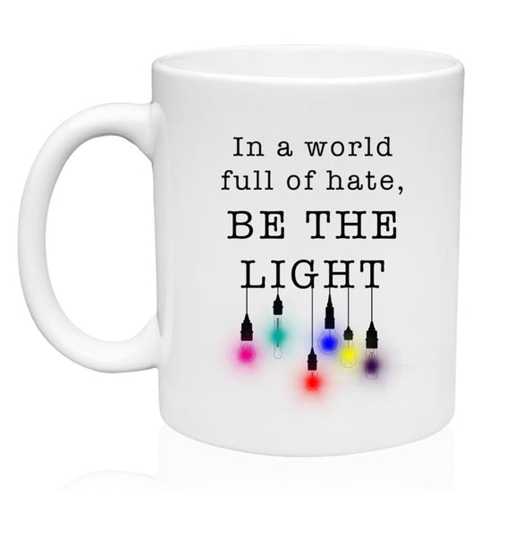 In A World Full of Hate, Be the Light - Rainbow - Mug