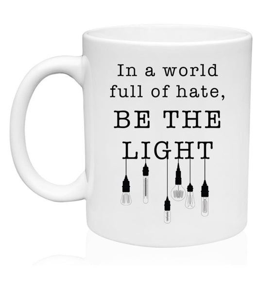 In A World Full of Hate, Be the Light - Black - Mug