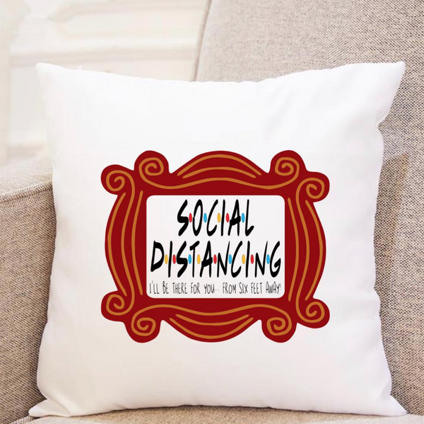 Friends - Social Distancing - I'll Be There For You - 6 Feet Away - Pillow