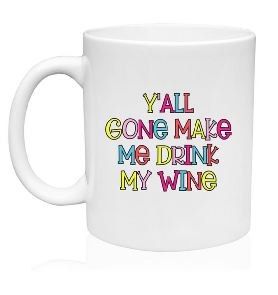 Y'all Gone Make Me Drink My Wine - 11 oz. or 15 oz. Mug