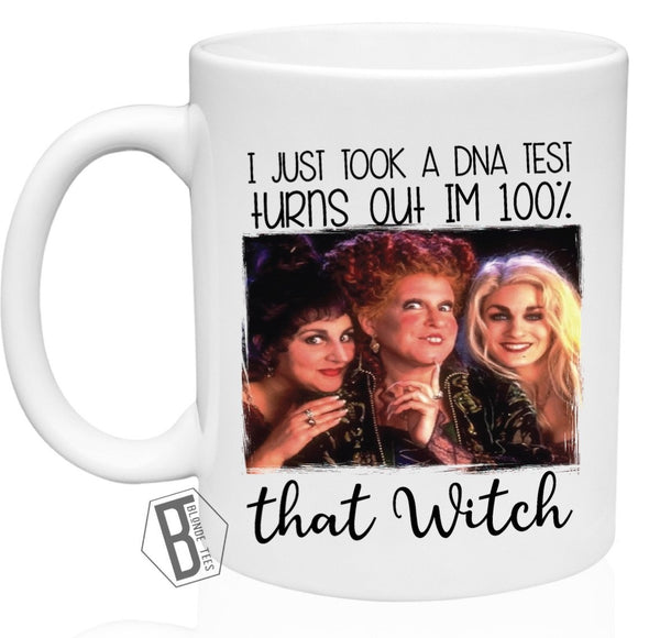 I just took a DNA Test Turns out I'm 100% that Witch - 11oz Mug