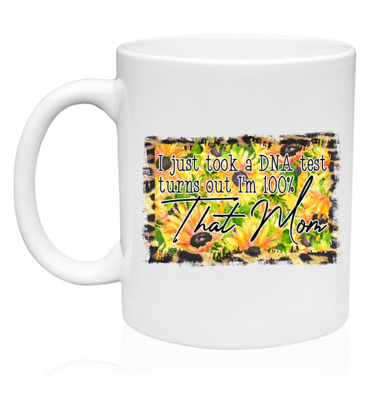 I Just Took a DNA Test Out I'm 100% That Mom w/Sunflower Background - Mug