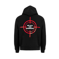 WE ALL DIE SOMEDAY HOODIE - BLACK
