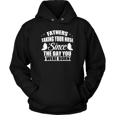 Love My Hoodies - Father's Taking Your Nose Since the Day You Were Born