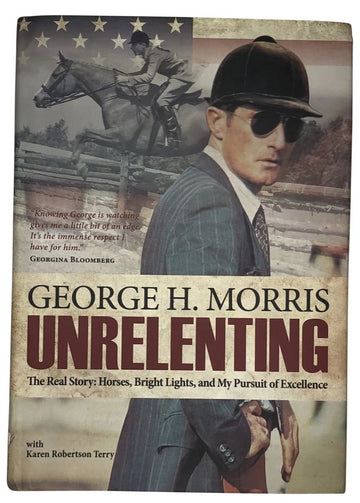 cover of George H. Morris 'Unrelenting' Hardcover Book