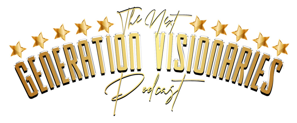 Welcome to the Next Generation Visionaries Podcast