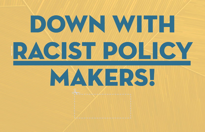 Yellow DOWN with Racist Policy Makers! Protest Sign