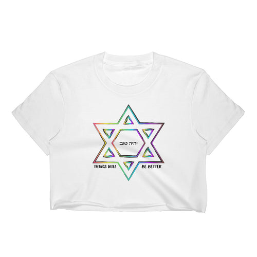 Things Will Be Better - YIHYEH TOV Magen David Rainbow Crop Top
