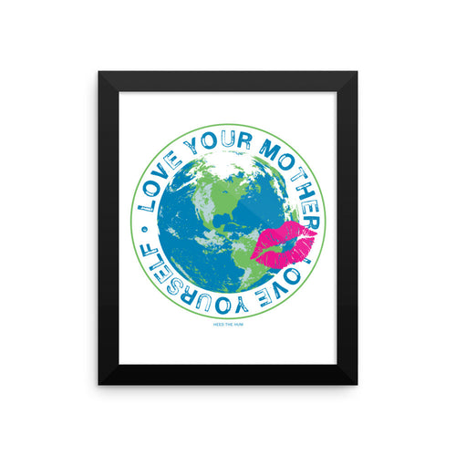 Love Your Mother Love Yourself Framed poster, Poster, HEED THE HUM