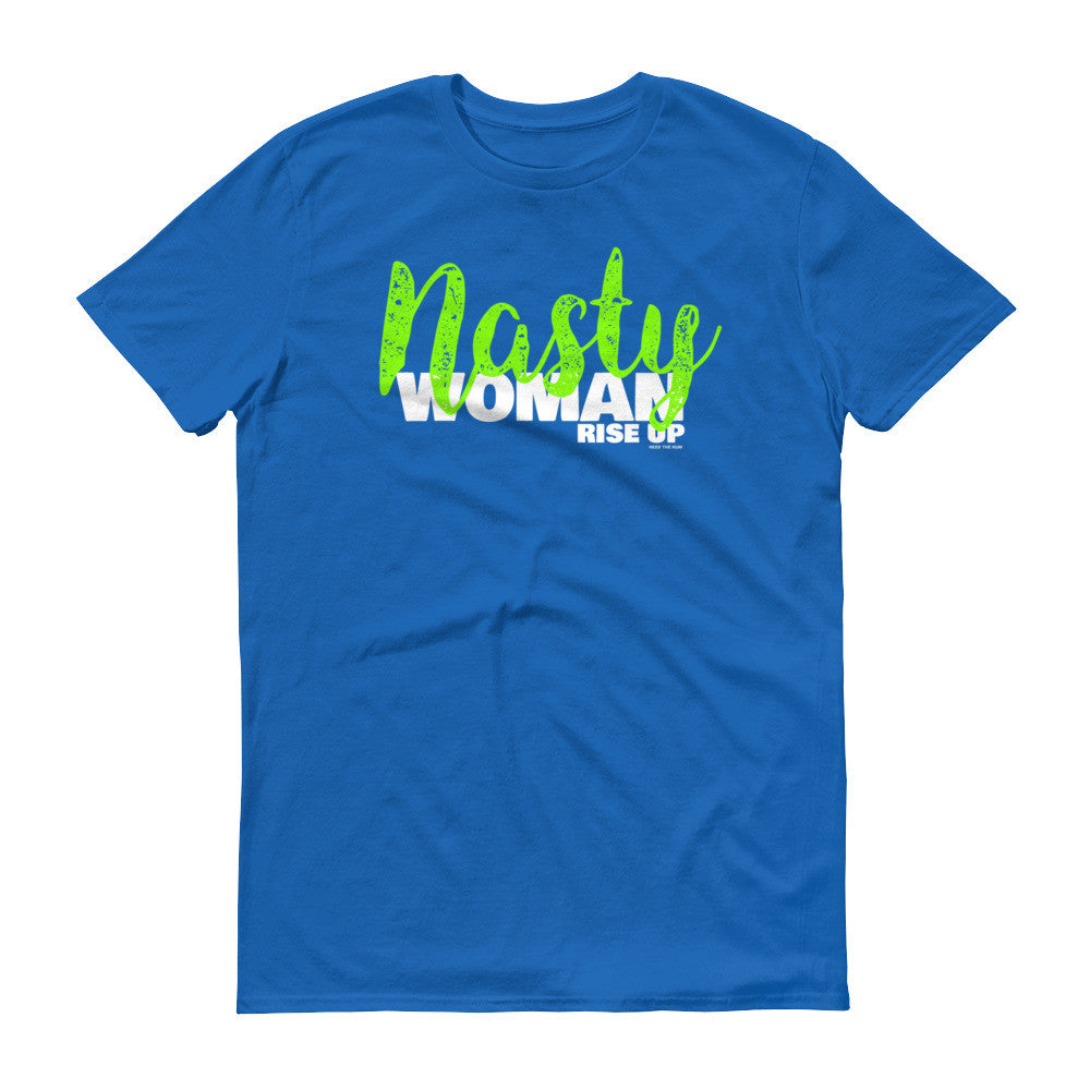 Nasty Woman Rise Up Unisex T-shirt, Shirts, HEED THE HUM