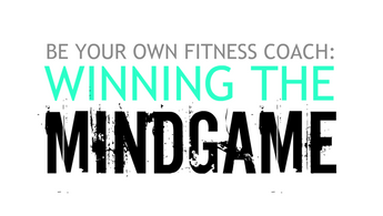 BE YOUR OWN FITNESS COACH: Winning The Mind Game