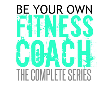 BE YOUR OWN FITNESS COACH: The Complete Series (Bundle)