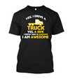 Yes I Drive A Truck Yes, A Semi I Know That Is Awesome I Am Awesome