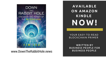"Delighted To Announce The Soft Launch Of The Business Blockchain Book ""Down The Rabbit Hole"" On The Amazon Kindle Platform"