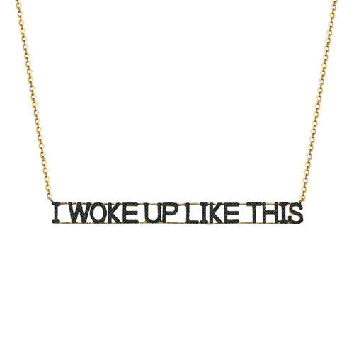 I Woke Up Like This Black Diamond Necklace
