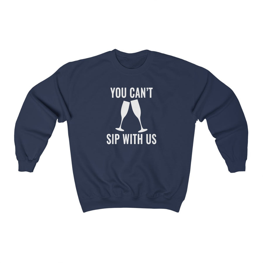 You Can't Sip With Us Crewneck