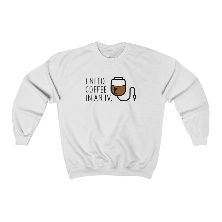 I Need Coffee In An IV Crewneck