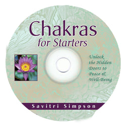 Chakras for Starters UNLOCK THE HIDDEN DOORS TO PEACE & WELL-BEING SAVITRI SIMPSON