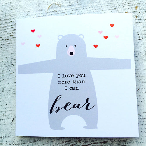 Love you more than I can bear card