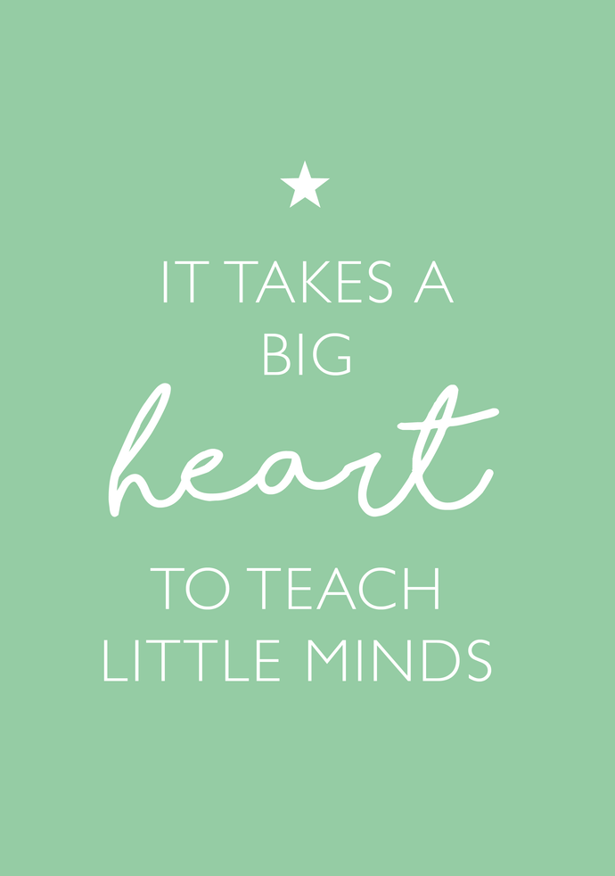 It takes a big heart to teach little minds A4 print