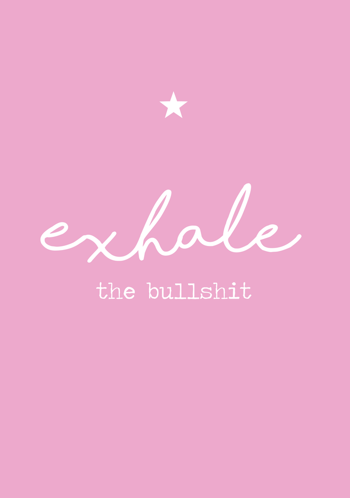 Exhale the bullsh*t A4 print