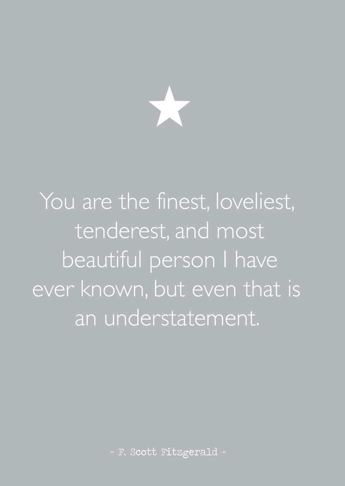 You are the finest, loveliest... A4 print