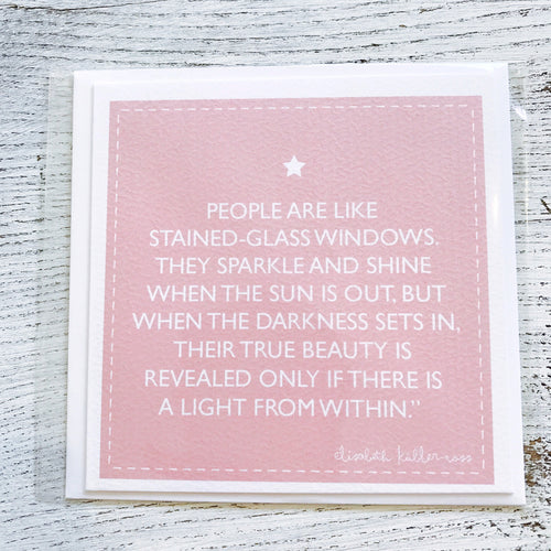 People are like stained glass windows card