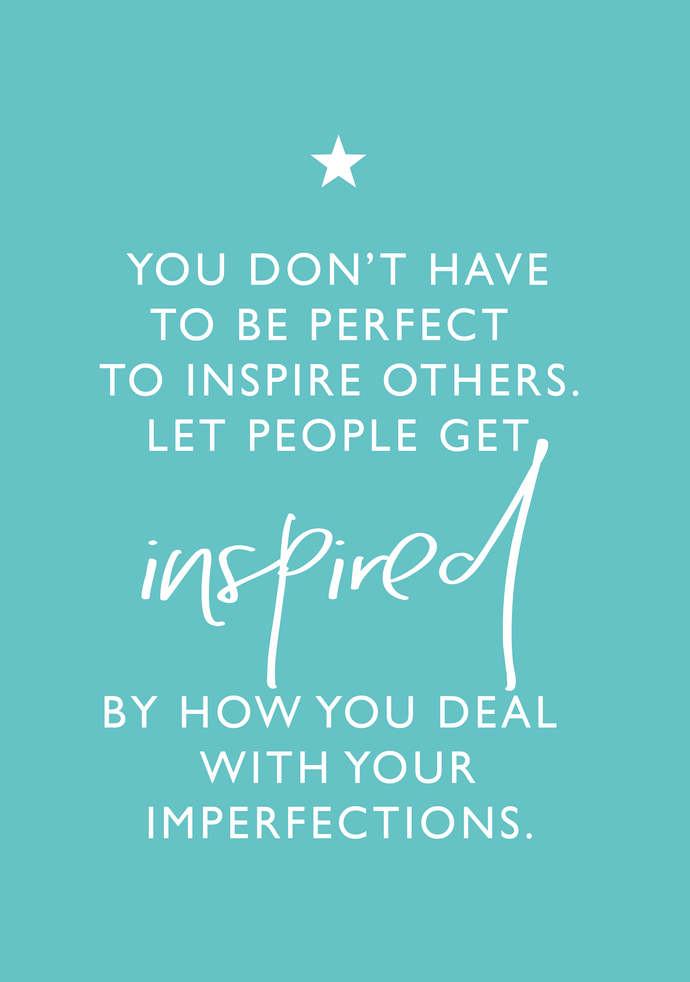 Inspire others by how you deal with imperfections A4 print