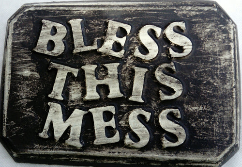 'Bless This Mess'  Plaque