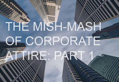 The Mish-Mash of Corporate Attire - Part 1: Brave New World