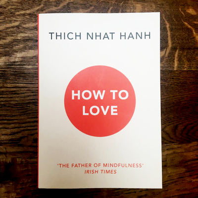 THIS MONTH'S THEME IS LOVE  -  'HOW TO LOVE' - THICH NHAT HANH