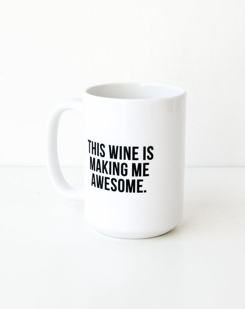 Wine is Making Me Awesome Mug