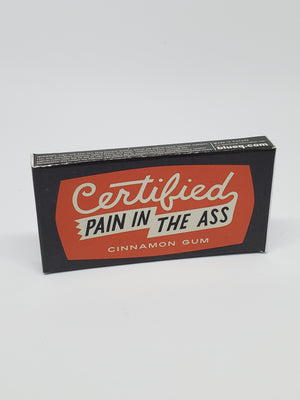 "Gum ""Certified Pain in The Ass"""