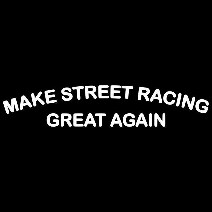 Make Street Racing Great Again