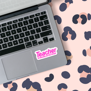 TEACHER OF LITERALLY ALL THE THINGS STICKER