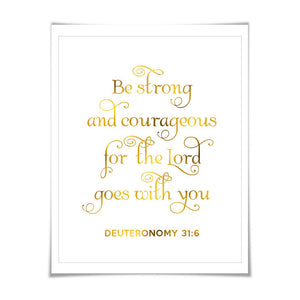 Be Strong & Courageous Gold Foil Print. 7 Foil Colours/3 Sizes. Christian Biblical Quote Deuteronomy 31:6