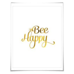 Bee Happy Gold Foil Art Print. 7 Foil Colours/3 Sizes. Motivational Inspirational Quote Poster Happiness Bumblebee