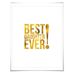Best Daughter Ever Gold Foil Art Print. 7 Foil Colours/3 Sizes. Inspirational Motivational Poster. Birthday Graduation New Job