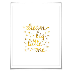 Dream Big Little One Gold Foil Art Print. 7 Foil Colours/3 Sizes. Nursery Decor, Bedroom Poster, Baby Shower Gift