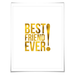 Best Friend Ever Gold Foil Art Print. 7 Foil Colours/3 Sizes. Inspirational Motivational Poster. Birthday Graduation New Job
