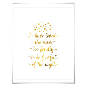 I Have Loved the Stars Too Fondly To Be Fearful of the Night. 7 Foil Colours/3 Sizes. Inspirational Motivational Poster. Galileo Quote