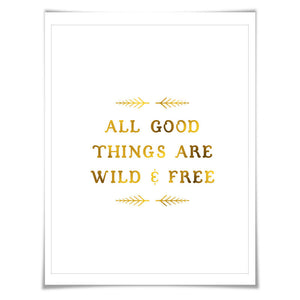 All Good Things are Wild and Free. Gold Foil Art Print. 7 Foil Colours/3 Sizes. Thoreau Inspirational, Motivational Poster.
