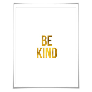 Be Kind. Gold Foil Art Print. 7 Foil Colours/3 Sizes. Inspirational Art Print, Motivational Poster. Kindness Quote