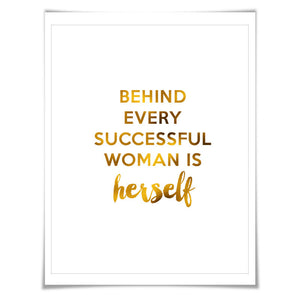 Behind Every Successful Woman is Herself Gold Foil Art Print. 7 Foil Colours/3 Sizes. Career Woman Success Motivational Poster.