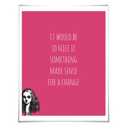 Alice in Wonderland. It Would Be So Nice if Something Made Sense. Lewis Carroll Literary Quote. 60 Colours/5 Sizes