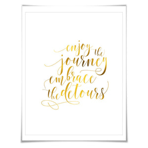 Enjoy the Journey Gold Foil Art Print. 7 Foil Colours/3 Sizes. Inspirational Motivational Travel Adventure Poster
