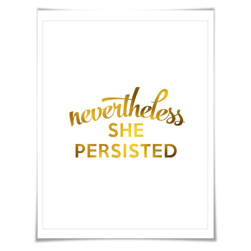 Nevertheless She Persisted Gold Foil Art Print. 7 Foil Colours. Political Art. Women's Rights. Elizabeth Warren Quote