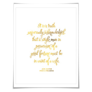 It is a Truth Universally Acknowledged Gold Foil Art. 7 Foil Colours/3 Sizes. Jane Austen. Pride & Prejudice.